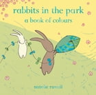 Rabbits in the Park: A Book of Colours