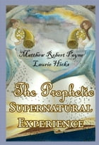 The Prophetic Supernatural Experience by Matthew Robert Payne