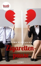 Zigarettenpause: booksnacks (Kurzgeschichte, Liebe, Drama) by Bettina Klusemann