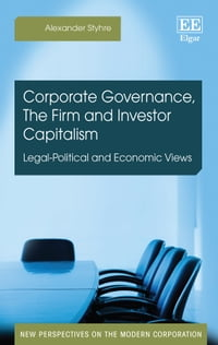 Corporate Governance, The Firm and Investor Capitalism: Legal-Political and Economic Views