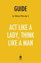 Guide to Steve Harvey's Act Like a Lady, Think Like a Man by Instaread by Instaread