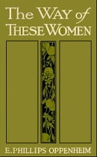 The Way of These Women by E. Phillips Oppenheim