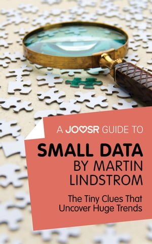 A Joosr Guide to... Small Data by Martin Lindstrom: The Tiny Clues That Uncover Huge Trends