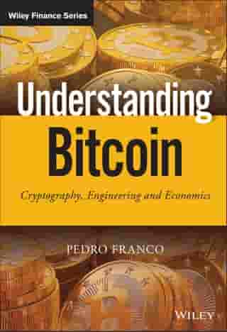 Understanding Bitcoin: Cryptography, Engineering and Economics by Pedro Franco