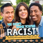 We Don't Think You're Racist!: Soothing Affirmations from People of Color by Amanda Meadows