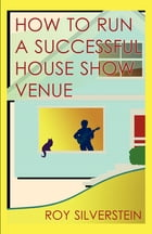 How to Run a Successful House Show Venue by Roy Silverstein