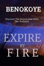 Expire by Fire by Benedict Okoye