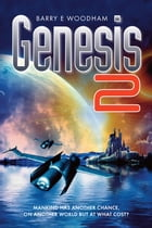 Genesis 2: Mankind Has Another Chance, On Another World But At What Cost? by Barry E Woodham