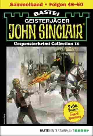 John Sinclair Gespensterkrimi Collection 10 - Horror-Serie: Folgen 46-50 in einem Sammelband by Jason Dark