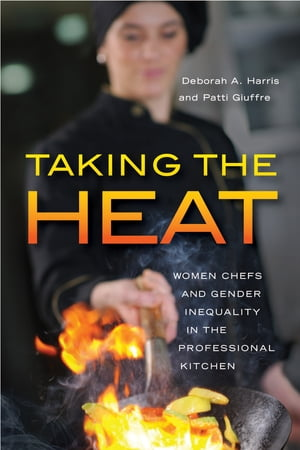 Taking the Heat Women Chefs and Gender Inequality in the Professional Kitchen