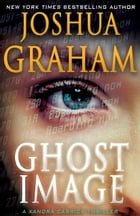 GHOST IMAGE: A Xandra Carrick Thriller: (With 21 Preview Chapters from LATENT IMAGE) by Joshua Graham