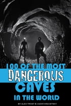 100 of the Most Dangerous Caves In the World by alex trostanetskiy