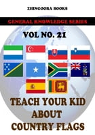 Teach Your Kids About Country Flags [Vol 21] by Zhingoora Books