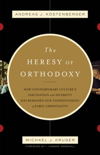 The Heresy of Orthodoxy (Foreword by I. Howard Marshall): How Contemporary Culture's Fascination…