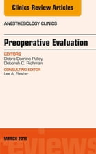 Preoperative Evaluation, An Issue of Anesthesiology Clinics, E-Book by Debra Domino Pulley, MD, M.S, B.S.