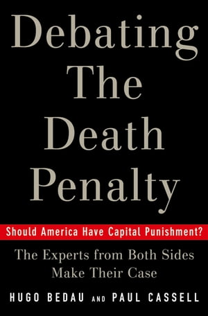 Debating the Death Penalty Should America Have Capital Punishment? The Experts on Both Sides Make Their Case