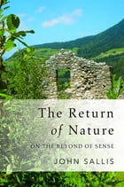 The Return of Nature: On the Beyond of Sense by John Sallis