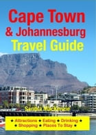 Cape Town & Johannesburg Travel Guide: Attractions, Eating, Drinking, Shopping & Places To Stay by Sandra MacKenzie