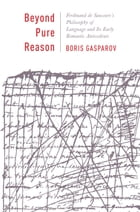 Beyond Pure Reason: Ferdinand de Saussure's Philosophy of Language and Its Early Romantic…