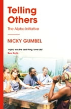 Telling Others: The Alpha Initiative by Nicky Gumbel