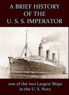 A Brief History of the U. S. S. Imperator : one of the two Largest Ships in the U. S. Navy. by Anonymous