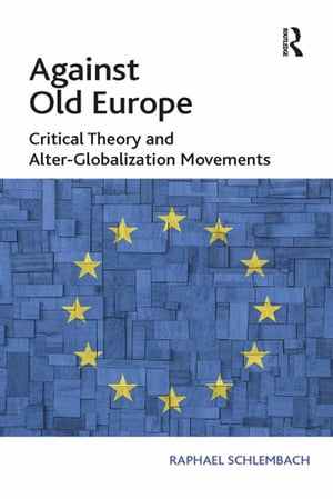 Against Old Europe Critical Theory and Alter-Globalization Movements