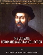 The Ultimate Ferdinand Magellan Collection by Hezekiah Butterworth, Charles River Editors
