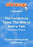 Shmoop Literature Guide: The Canterbury Tales: The Wife of Bath's Prologue by Shmoop