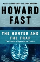 The Hunter and the Trap: Two Stories of Speculative Fiction by Howard Fast