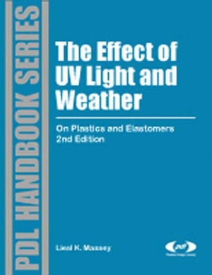 The Effect of UV Light and Weather On Plastics and Elastomers,  2nd Edition