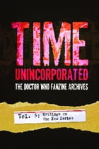 Time, Unincorporated 3: The Doctor Who Fanzine Archives (Vol. 3: Writings on the New Series) by Graeme Burk