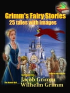 Grimm's Fairy Stories,: Tales for Children(25 tales with images) by Jacob Grimm and Wilhelm Grimm