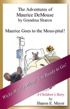 The Adventures of Maurice DeMouse by Grandma Sharon, Maurice Goes to the Mous-pital! by Sharon E. Meyer