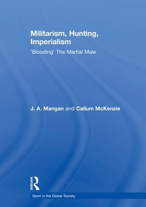 Militarism,  Hunting,  Imperialism 'Blooding' The Martial Male