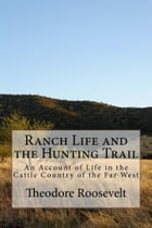 Ranch Life and the Hunting Trail (Illustrated Edition) by Theodore Roosevelt