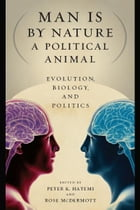 Man Is by Nature a Political Animal: Evolution, Biology, and Politics by Peter K. Hatemi