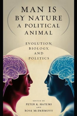 Book Man Is by Nature a Political Animal: Evolution, Biology, and Politics by Peter K. Hatemi