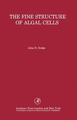 Book The Fine Structure of Algal Cells by Dodge, John D.