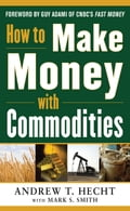 How to Make Money with Commodities 405f163c-0b3c-4538-ba1b-109d32f44181