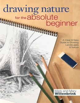 Book Drawing Nature for the Absolute Beginner: A Clear & Easy Guide to Drawing Landscapes & Nature by Mark Willenbrink