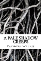 A Pale Shadow Creeps by Raymond Walker