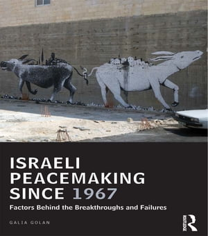 Israeli Peacemaking Since 1967 Factors Behind the Breakthroughs and Failures