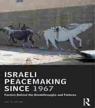Israeli Peacemaking Since 1967: Factors Behind the Breakthroughs and Failures