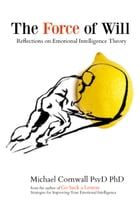 The Force of Will: Reflections on Emotional Intelligence Theory by Michael Cornwall