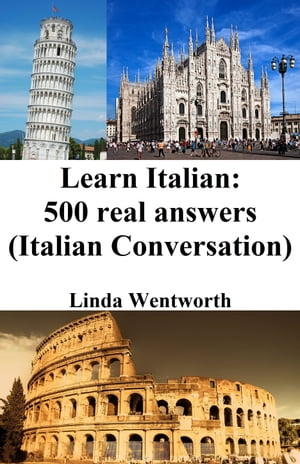 Learn Italian: 500 Real Answers (Italian Conversation) by Linda Wentworth