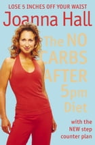 The No Carbs after 5pm Diet: With the new step counter plan by Joanna Hall