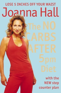 Book The No Carbs after 5pm Diet: With the new step counter plan by Joanna Hall