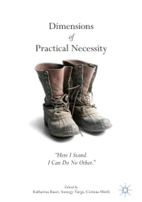 """Dimensions of Practical Necessity: """"Here I Stand. I Can Do No Other."""""""