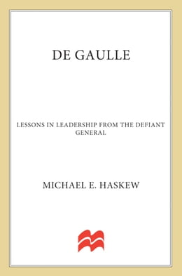 Book De Gaulle: Lessons in Leadership from the Defiant General by Michael E. Haskew