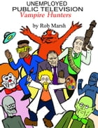Unemployed Public Television Vampire Hunters by Rob Marsh